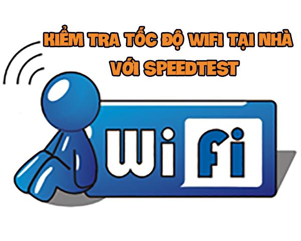 Kiểm tra tốc độ Wifi tại nhà với Speedtest